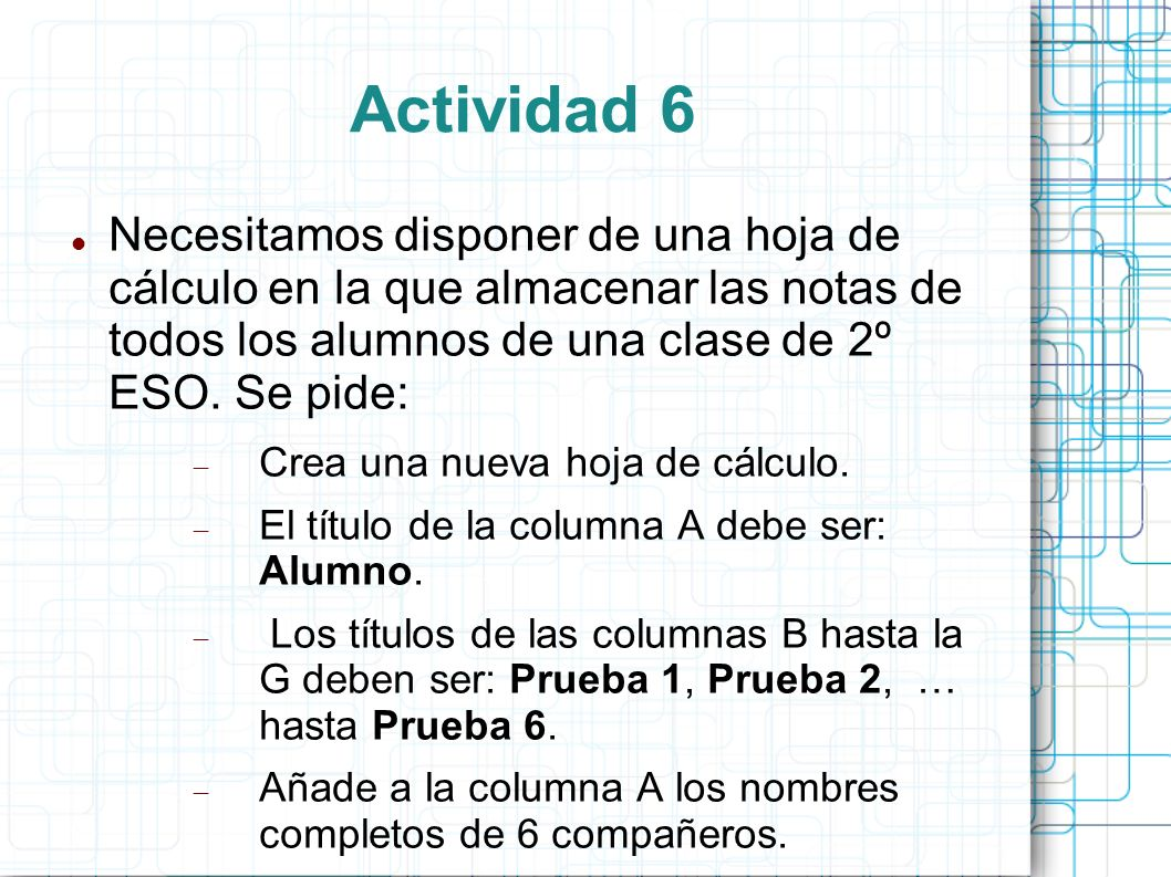 Actividad 6Necesitamos disponer de una hoja de cálculo en la que almacenar las notas de todos los alumnos de una clase de 2º ESO. Se pide: