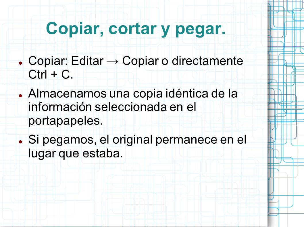 Copiar, cortar y pegar. Copiar: Editar → Copiar o directamente Ctrl + C.