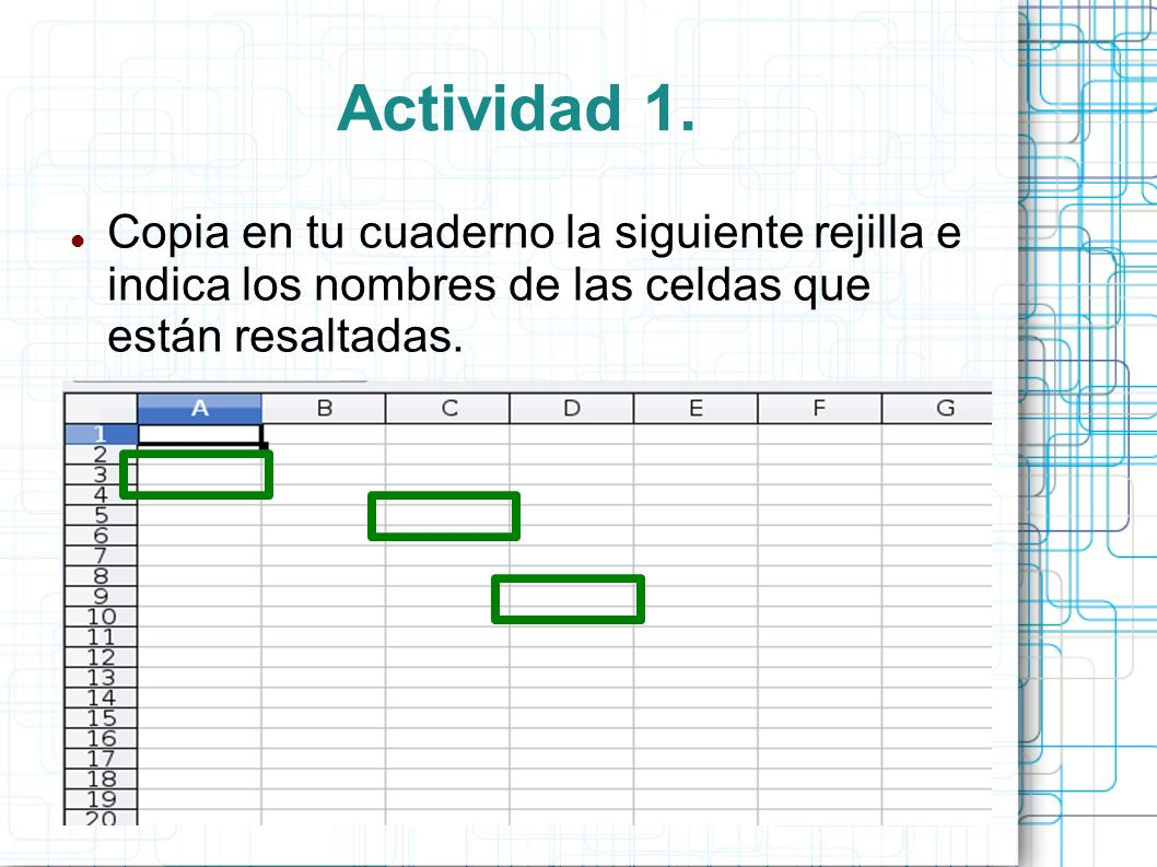 Actividad 1.Copia en tu cuaderno la siguiente rejilla e indica los nombres de las celdas que están resaltadas.