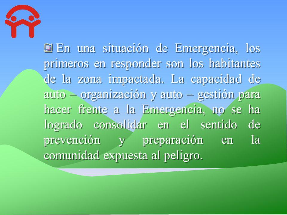 En una situación de Emergencia, los primeros en responder son los habitantes de la zona impactada.