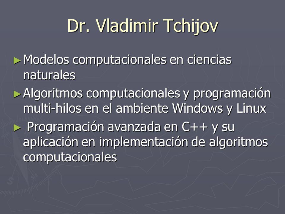 Dr. Vladimir Tchijov Modelos computacionales en ciencias naturales