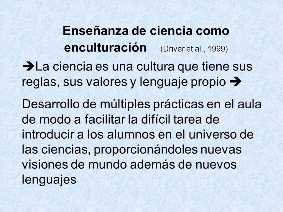 Enseñanza de ciencia como enculturación (Driver et al., 1999)