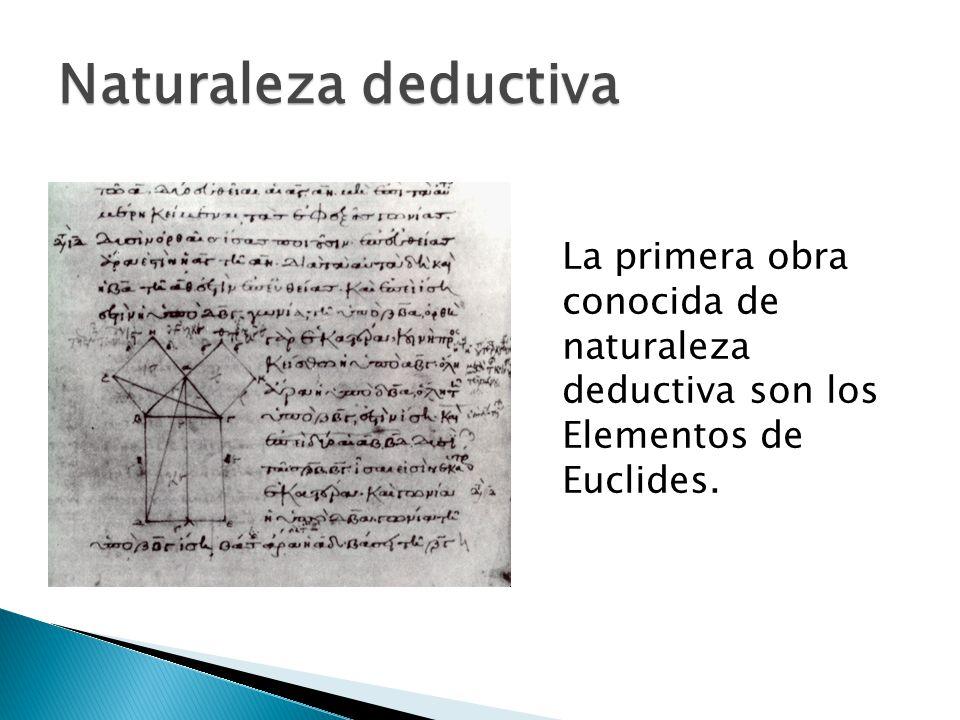 Naturaleza deductiva La primera obra conocida de naturaleza deductiva son los Elementos de Euclides.