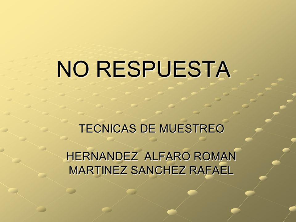 TECNICAS DE MUESTREO HERNANDEZ ALFARO ROMAN MARTINEZ SANCHEZ RAFAEL