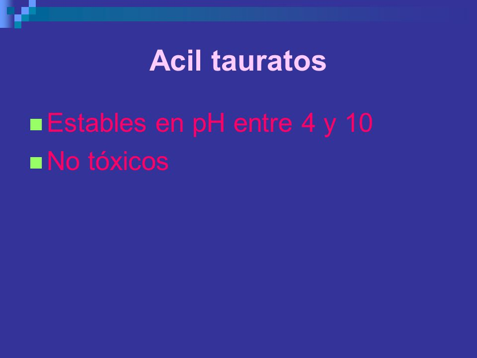 Acil tauratos Estables en pH entre 4 y 10 No tóxicos