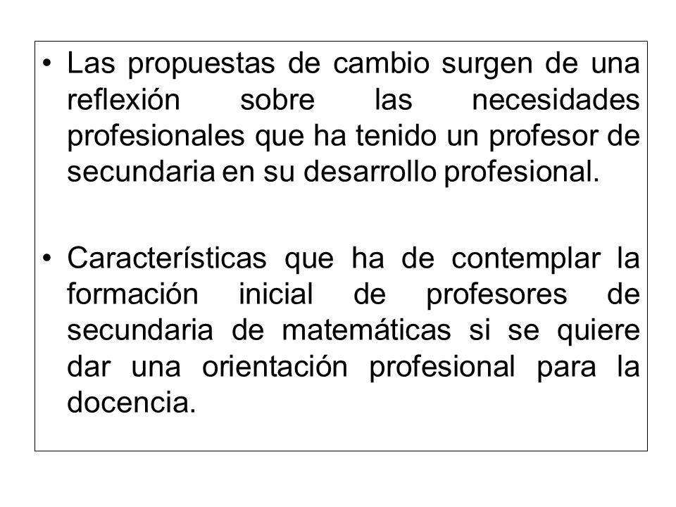 Las propuestas de cambio surgen de una reflexión sobre las necesidades profesionales que ha tenido un profesor de secundaria en su desarrollo profesional.