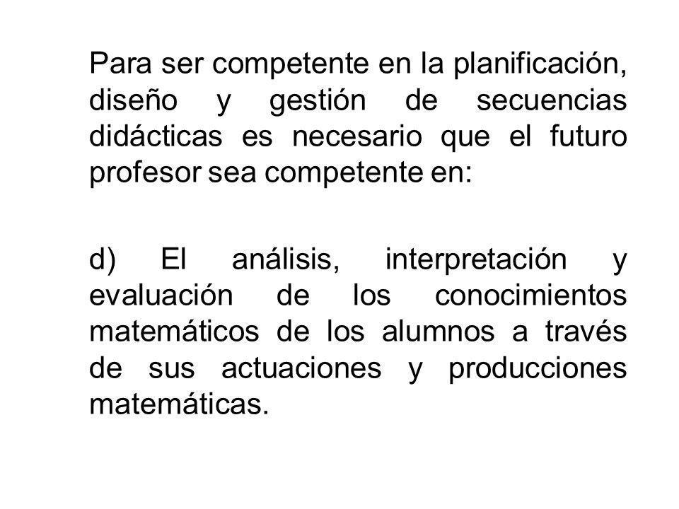 Para ser competente en la planificación, diseño y gestión de secuencias didácticas es necesario que el futuro profesor sea competente en:
