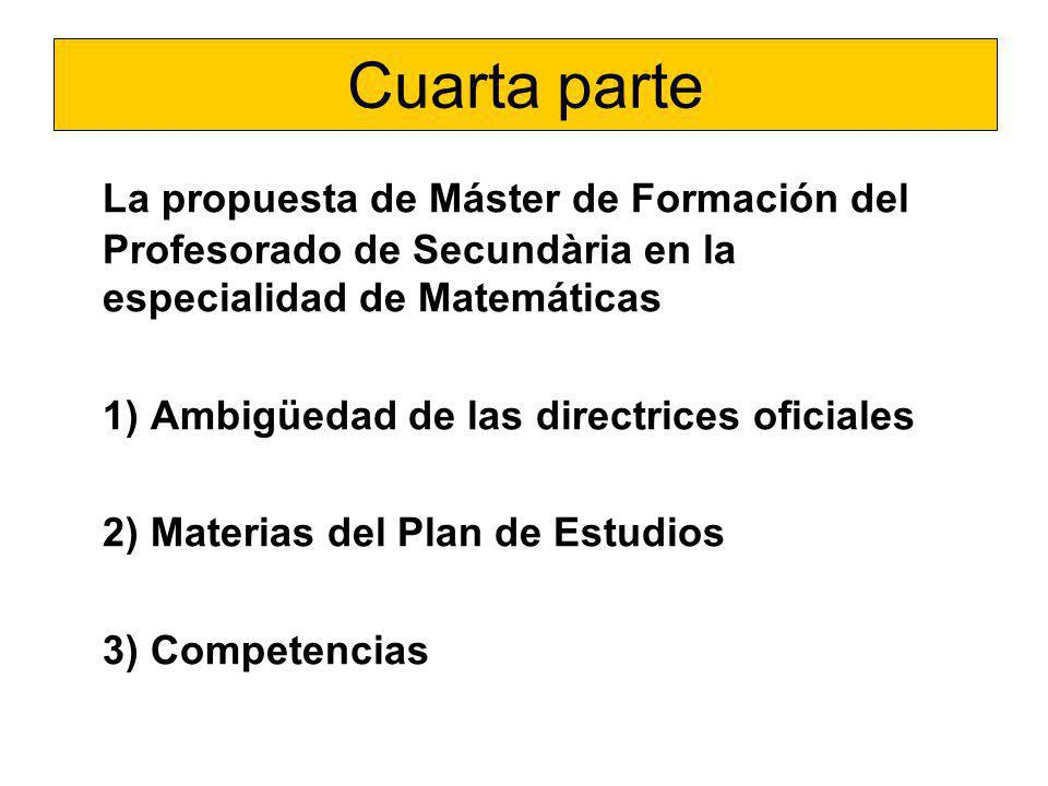 Cuarta parte La propuesta de Máster de Formación del Profesorado de Secundària en la especialidad de Matemáticas.