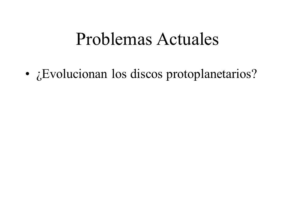 Problemas Actuales ¿Evolucionan los discos protoplanetarios