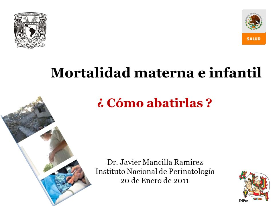 Mortalidad materna e infantil ¿ Cómo abatirlas. Dr