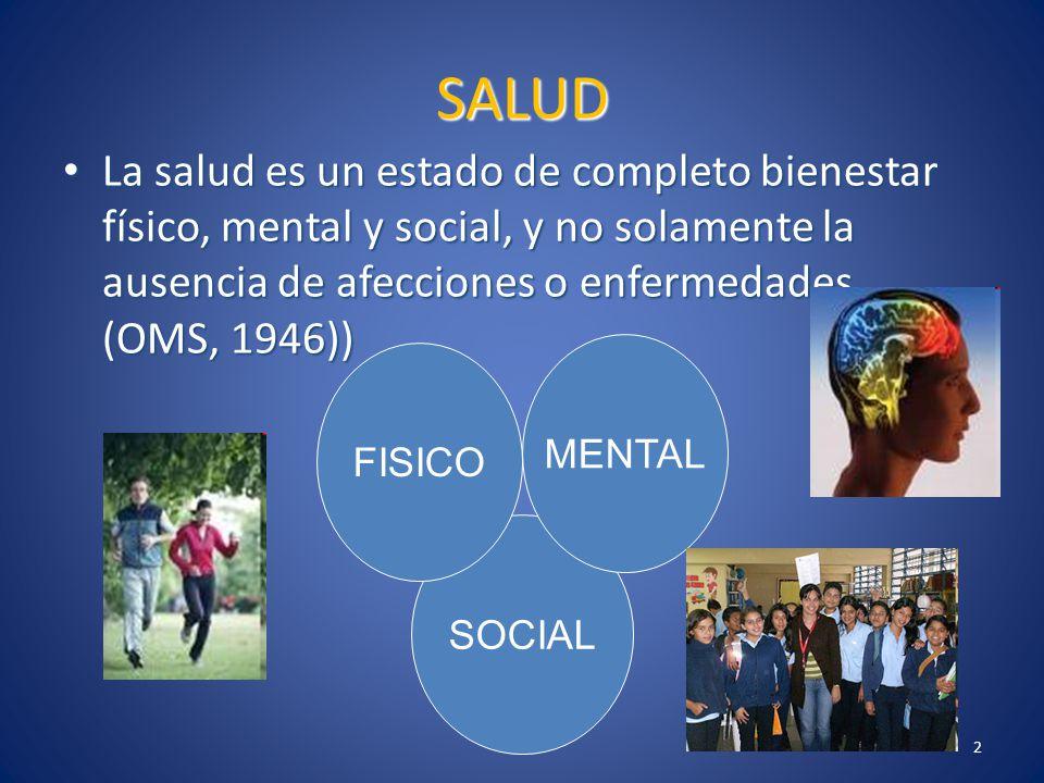 SALUD La salud es un estado de completo bienestar físico, mental y social, y no solamente la ausencia de afecciones o enfermedades. (OMS, 1946))