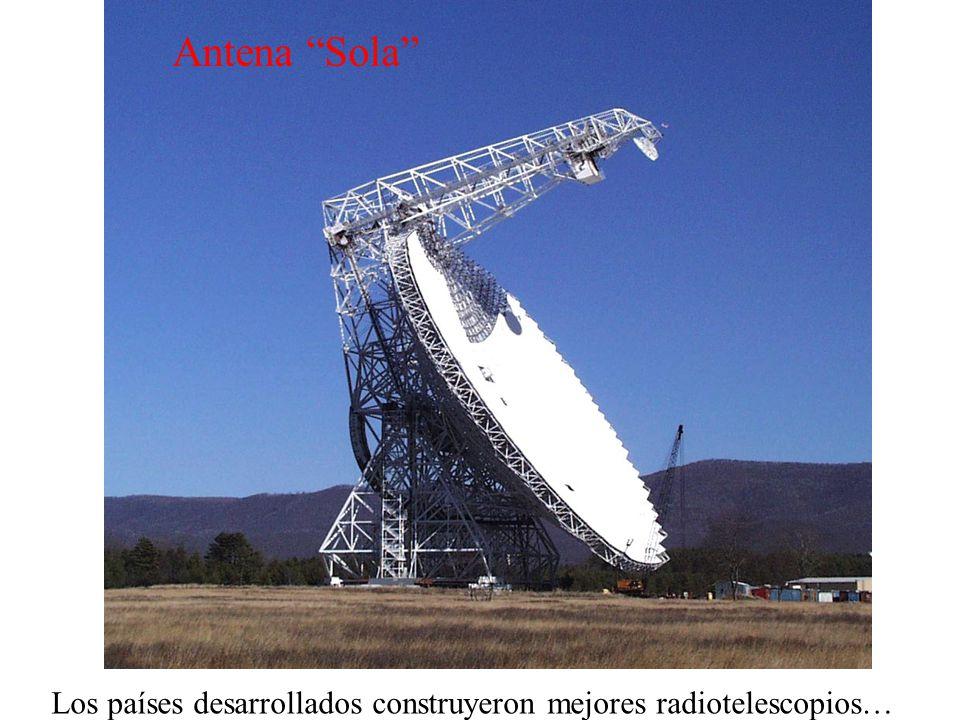 Antena Sola Los países desarrollados construyeron mejores radiotelescopios…