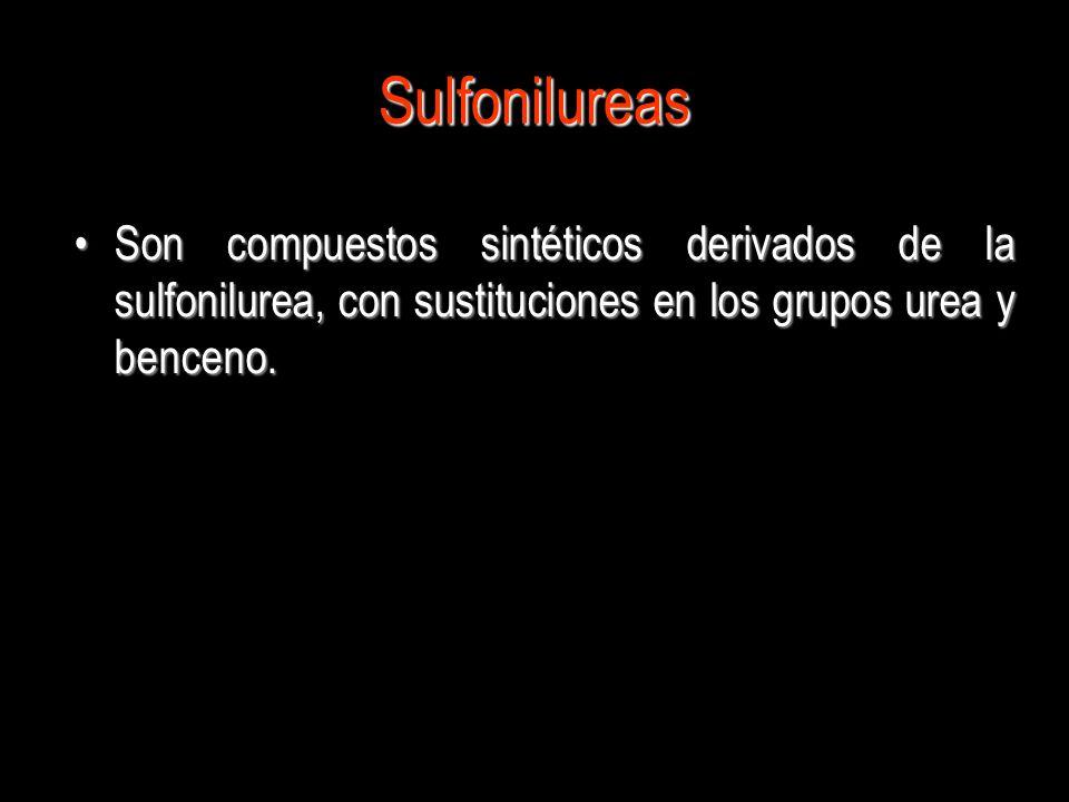 Sulfonilureas Son compuestos sintéticos derivados de la sulfonilurea, con sustituciones en los grupos urea y benceno.