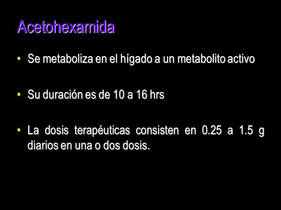 Acetohexamida Se metaboliza en el hígado a un metabolito activo