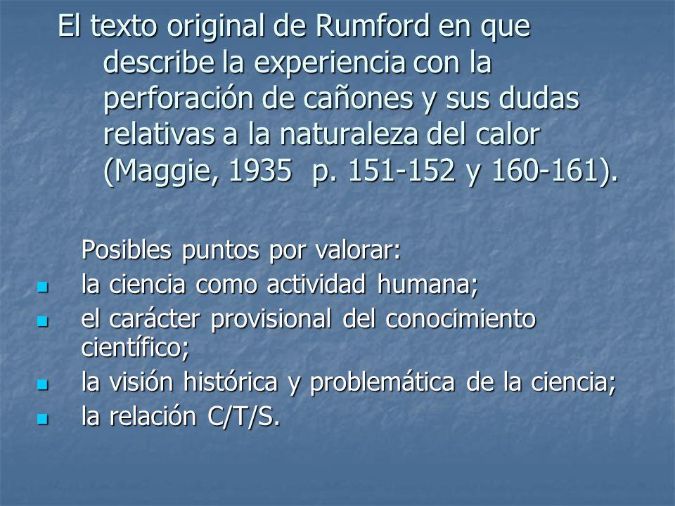 El texto original de Rumford en que describe la experiencia con la perforación de cañones y sus dudas relativas a la naturaleza del calor (Maggie, 1935 p. 151-152 y 160-161).