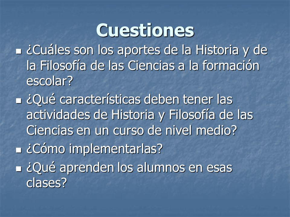 Cuestiones ¿Cuáles son los aportes de la Historia y de la Filosofía de las Ciencias a la formación escolar