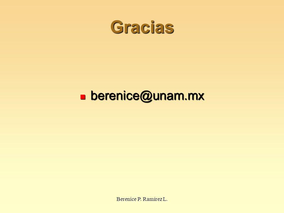 Gracias berenice@unam.mx Berenice P. Ramírez L.
