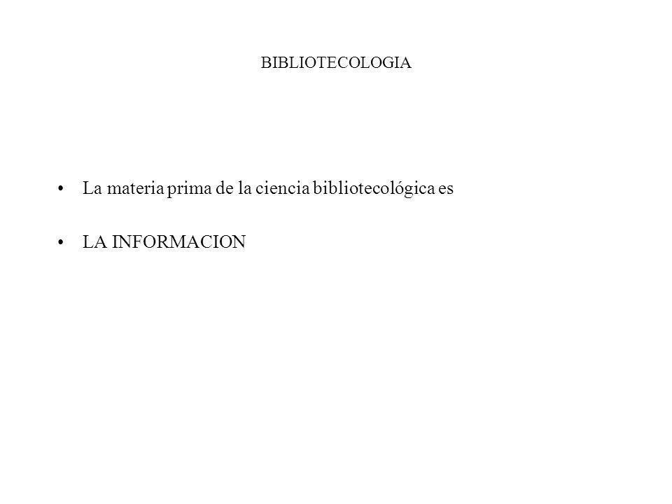La materia prima de la ciencia bibliotecológica es LA INFORMACION