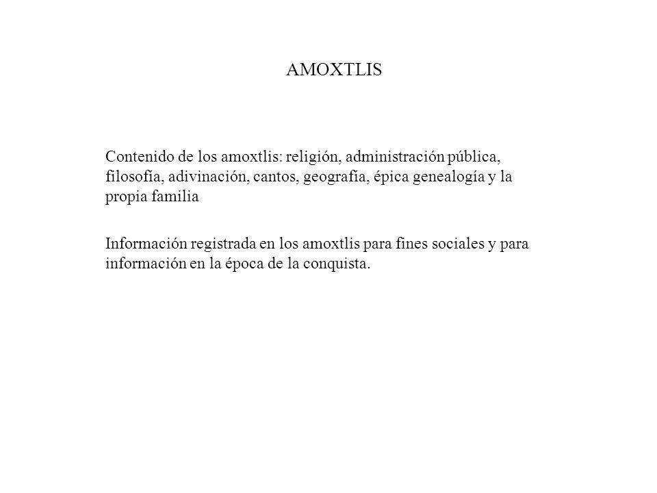 AMOXTLIS Contenido de los amoxtlis: religión, administración pública, filosofía, adivinación, cantos, geografía, épica genealogía y la propia familia.