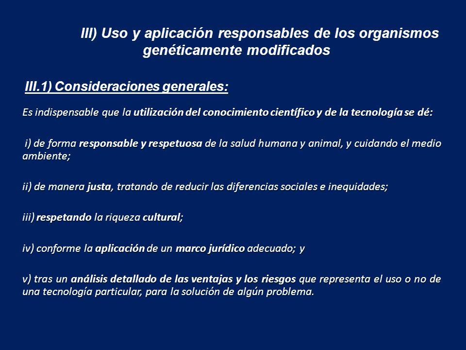 III) Uso y aplicación responsables de los organismos genéticamente modificados