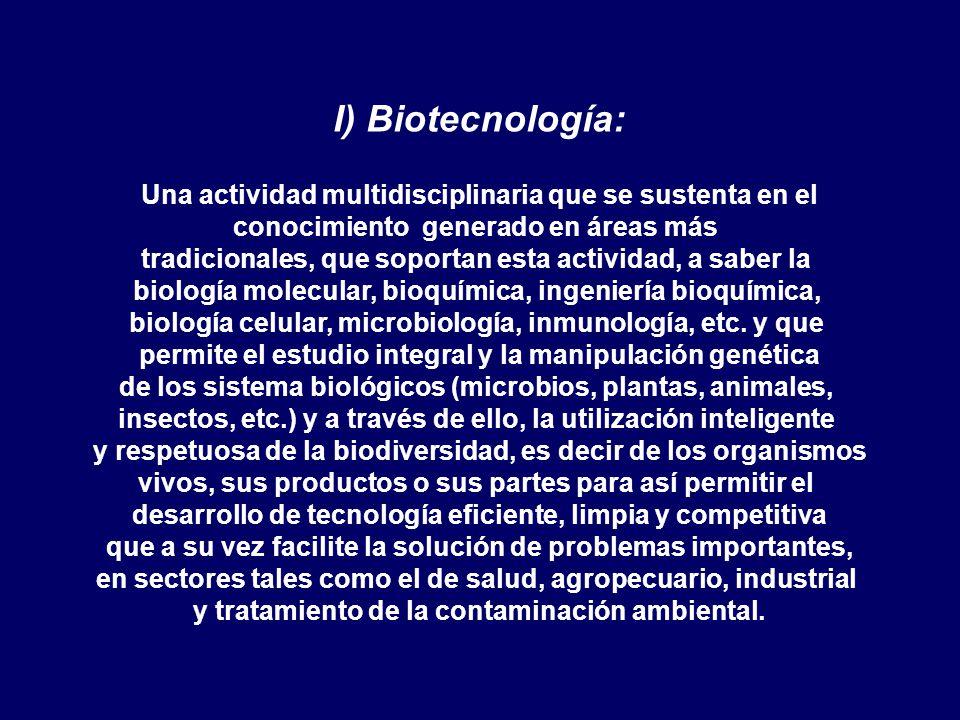 I) Biotecnología: Una actividad multidisciplinaria que se sustenta en el. conocimiento generado en áreas más.