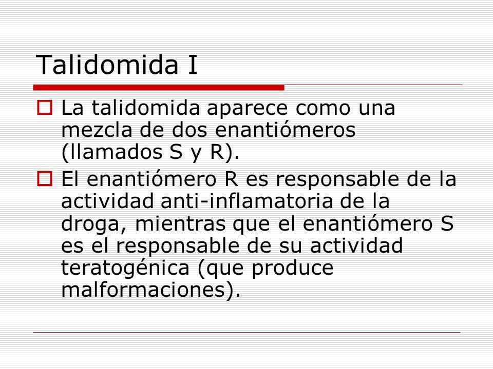 Talidomida I La talidomida aparece como una mezcla de dos enantiómeros (llamados S y R).
