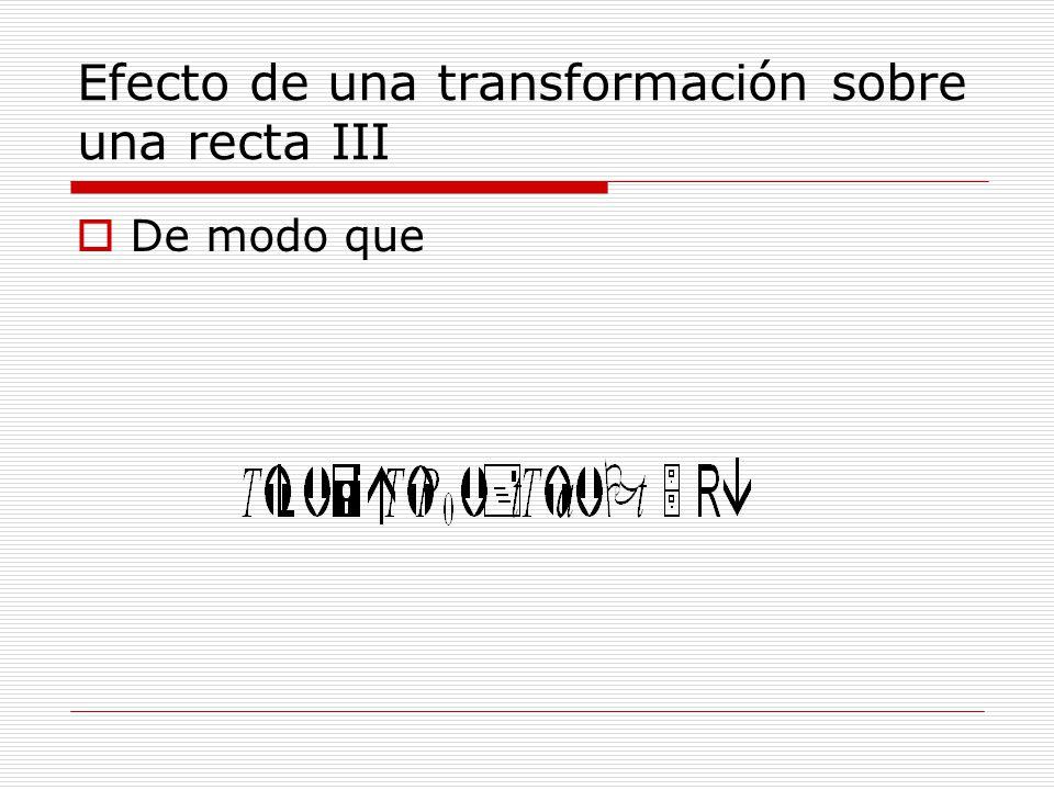 Efecto de una transformación sobre una recta III