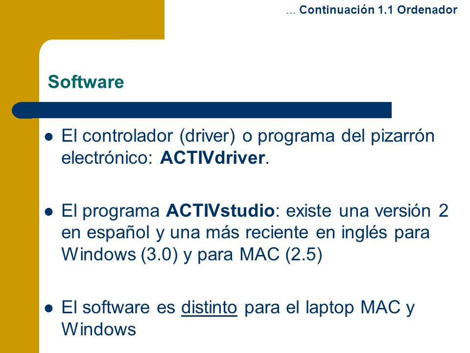 El software es distinto para el laptop MAC y Windows