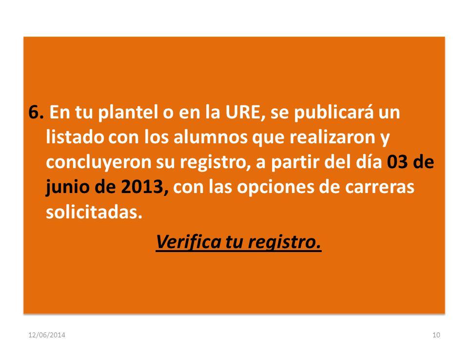 6. En tu plantel o en la URE, se publicará un listado con los alumnos que realizaron y concluyeron su registro, a partir del día 03 de junio de 2013, con las opciones de carreras solicitadas. Verifica tu registro.