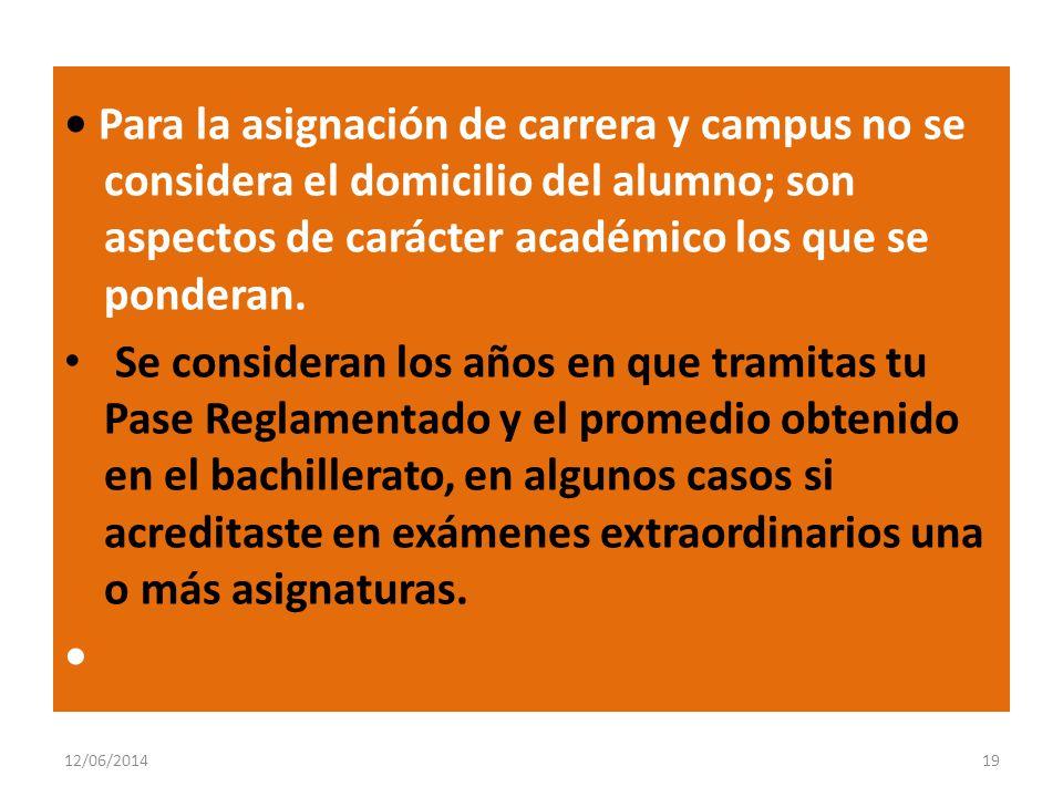 • Para la asignación de carrera y campus no se considera el domicilio del alumno; son aspectos de carácter académico los que se ponderan.