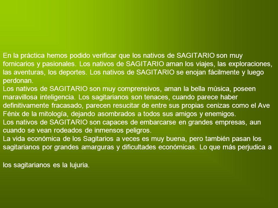 En la práctica hemos podido verificar que los nativos de SAGITARIO son muy fornicarios y pasionales.