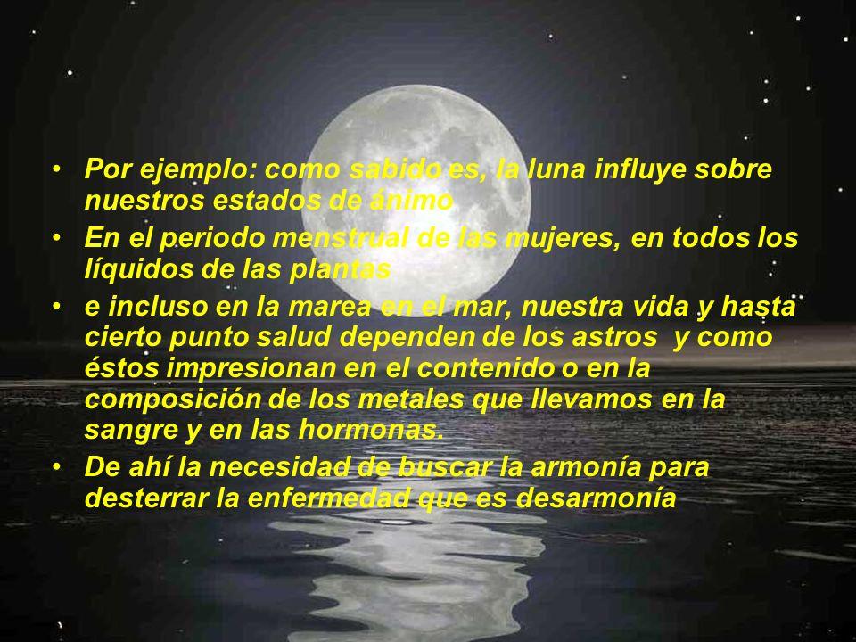 Por ejemplo: como sabido es, la luna influye sobre nuestros estados de ánimo