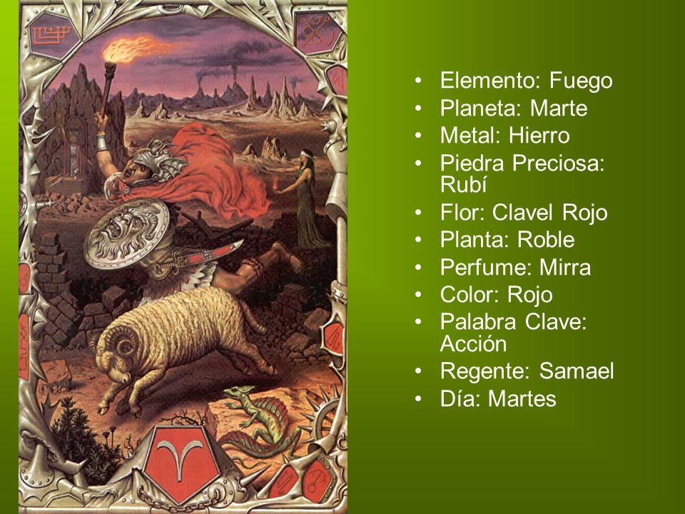 Elemento: Fuego Planeta: Marte Metal: Hierro Piedra Preciosa: Rubí Flor: Clavel Rojo Planta: Roble