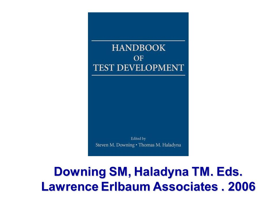 Downing SM, Haladyna TM. Eds. Lawrence Erlbaum Associates . 2006