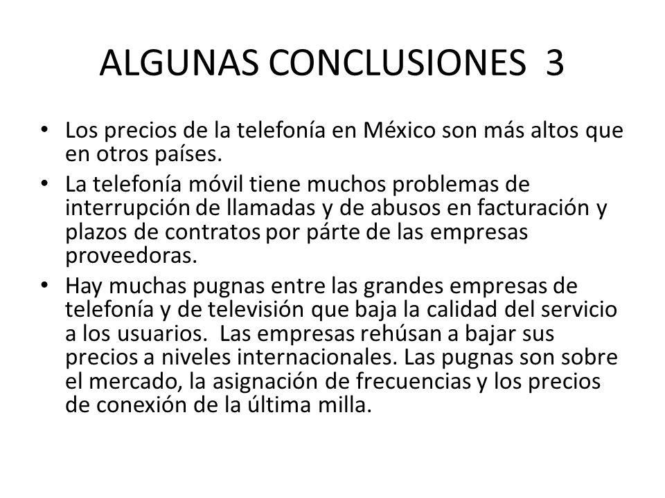 ALGUNAS CONCLUSIONES 3 Los precios de la telefonía en México son más altos que en otros países.