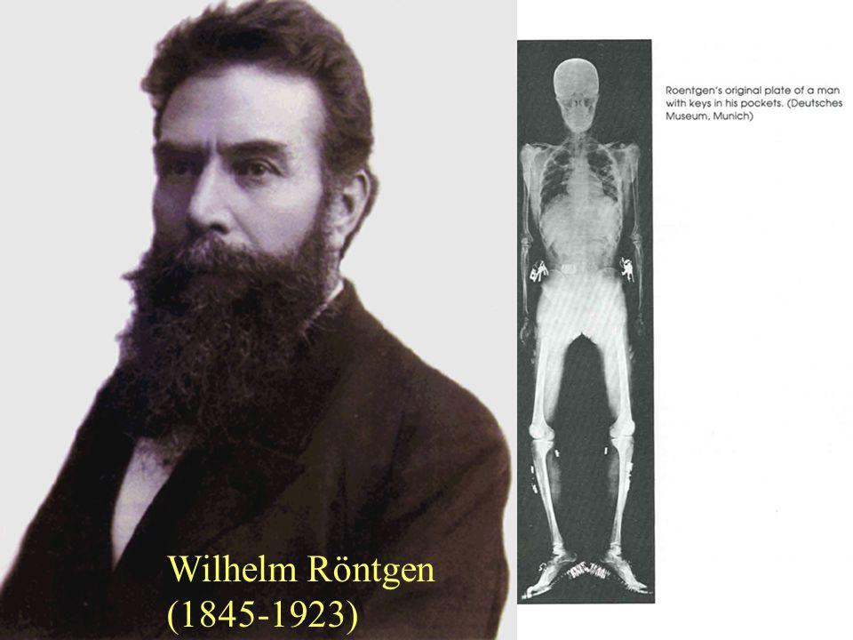 Wilhelm Röntgen (1845-1923) Wilhelm Röntgen (1845-1923)