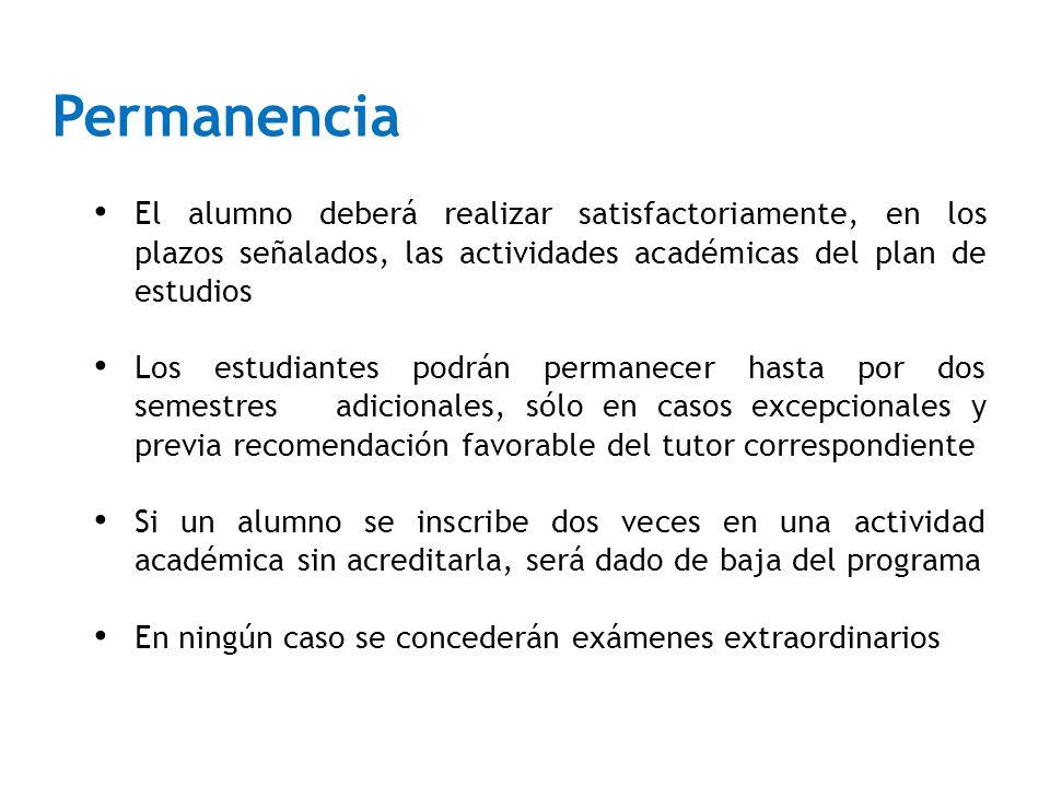 Permanencia El alumno deberá realizar satisfactoriamente, en los plazos señalados, las actividades académicas del plan de estudios.