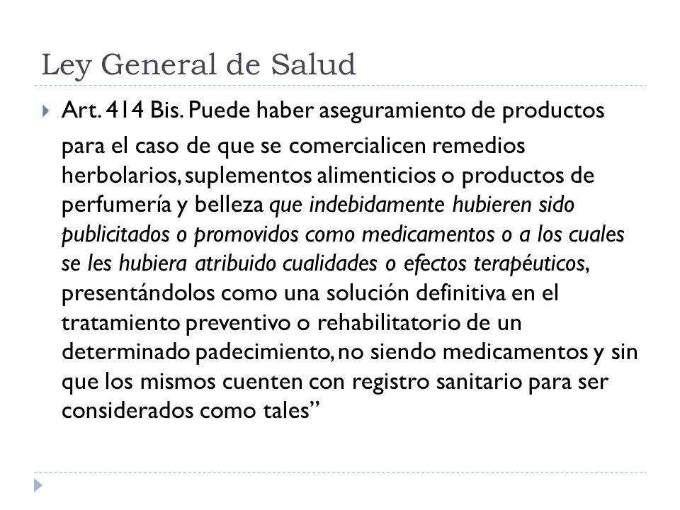 Ley General de Salud Art. 414 Bis. Puede haber aseguramiento de productos.