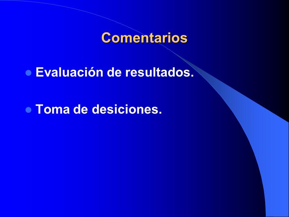 Comentarios Evaluación de resultados. Toma de desiciones.