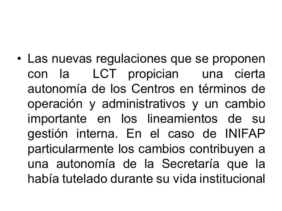 Las nuevas regulaciones que se proponen con la LCT propician una cierta autonomía de los Centros en términos de operación y administrativos y un cambio importante en los lineamientos de su gestión interna.