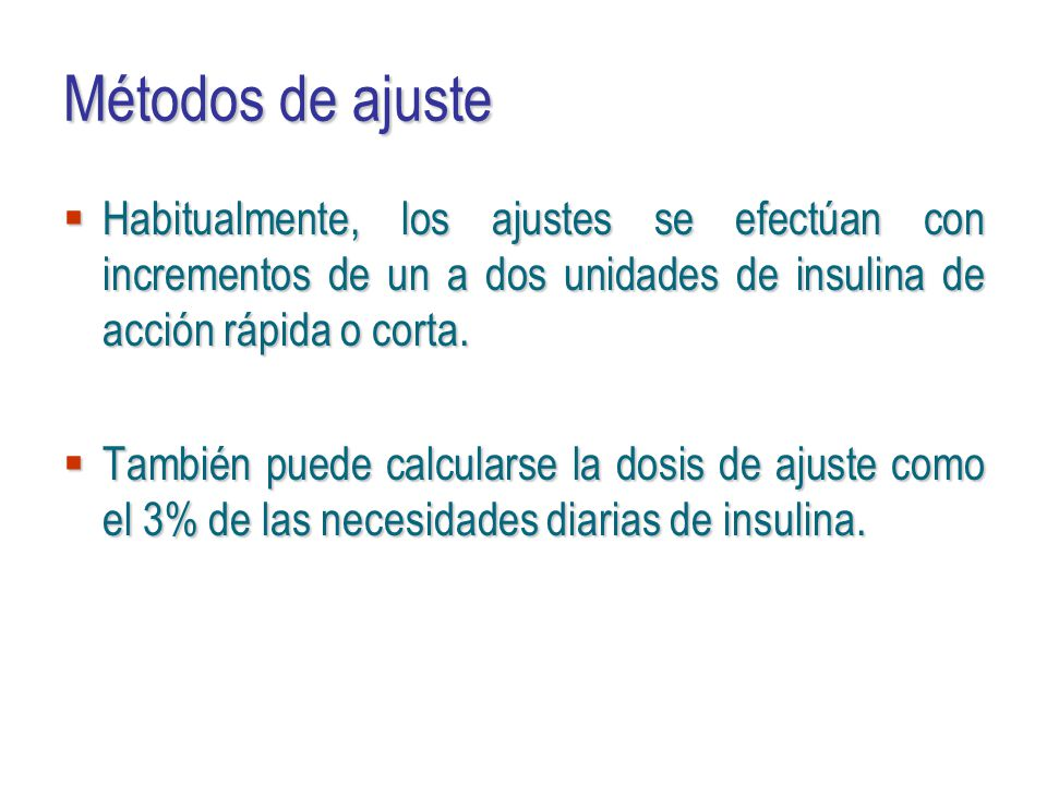 Métodos de ajuste Habitualmente, los ajustes se efectúan con incrementos de un a dos unidades de insulina de acción rápida o corta.