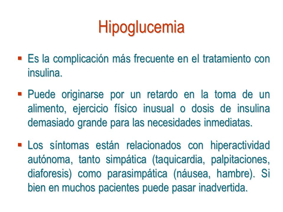 Hipoglucemia Es la complicación más frecuente en el tratamiento con insulina.