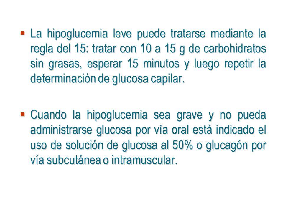 La hipoglucemia leve puede tratarse mediante la regla del 15: tratar con 10 a 15 g de carbohidratos sin grasas, esperar 15 minutos y luego repetir la determinación de glucosa capilar.