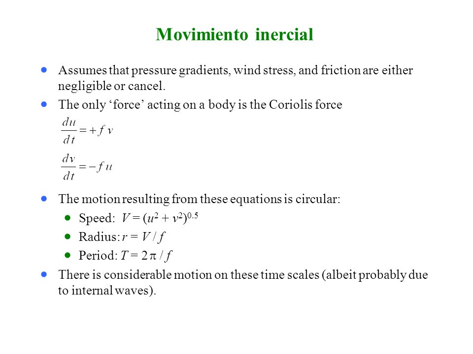 Movimiento inercial Assumes that pressure gradients, wind stress, and friction are either negligible or cancel.