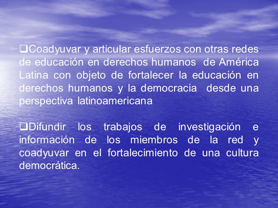 Coadyuvar y articular esfuerzos con otras redes de educación en derechos humanos de América Latina con objeto de fortalecer la educación en derechos humanos y la democracia desde una perspectiva latinoamericana