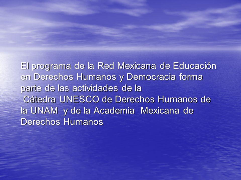 El programa de la Red Mexicana de Educación en Derechos Humanos y Democracia forma parte de las actividades de la Cátedra UNESCO de Derechos Humanos de la UNAM y de la Academia Mexicana de Derechos Humanos