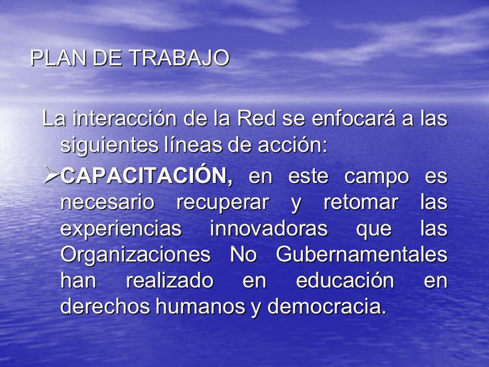 PLAN DE TRABAJO La interacción de la Red se enfocará a las siguientes líneas de acción: