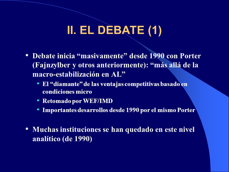 II. EL DEBATE (1) Debate inicia masivamente desde 1990 con Porter (Fajnzylber y otros anteriormente): más allá de la macro-estabilización en AL