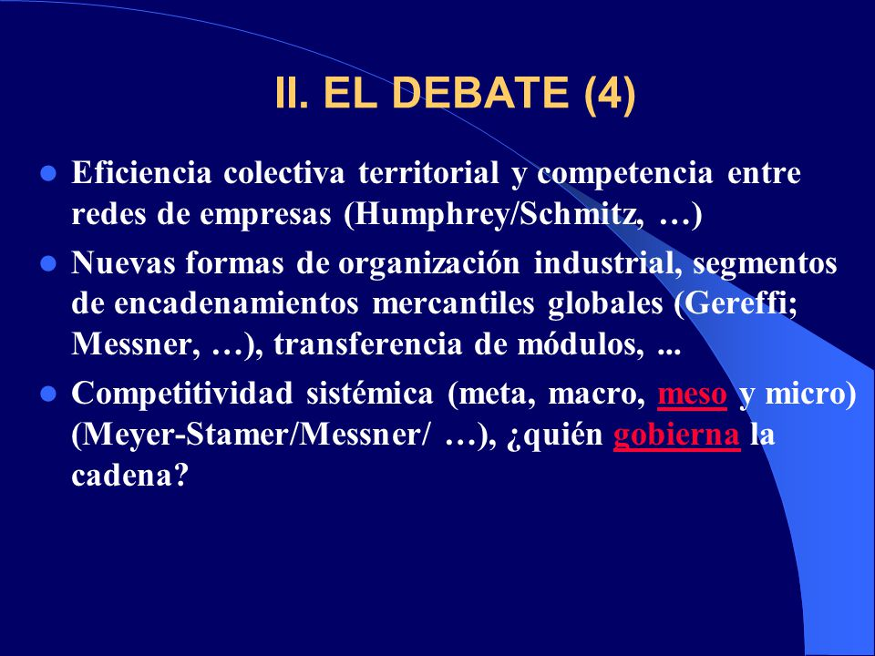 II. EL DEBATE (4) Eficiencia colectiva territorial y competencia entre redes de empresas (Humphrey/Schmitz, …)