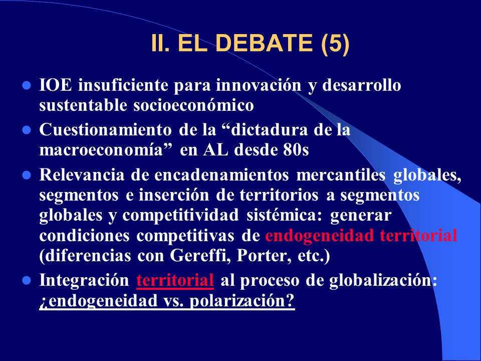 II. EL DEBATE (5) IOE insuficiente para innovación y desarrollo sustentable socioeconómico.